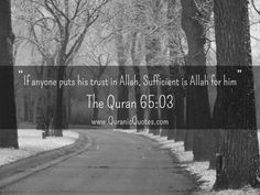 """#115 The Quran 65:03 (Surah at-Talaq)""""If anyone puts his trust in Allah, Sufficient is Allah for him."""""""