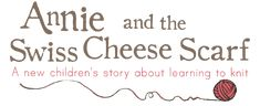 Meet the Characters - Annie and the Swiss Cheese Scarf - By Alana Dakos of Never Not Knitting