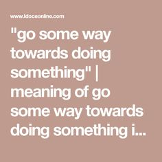 """""""go some way towards doing something"""" 