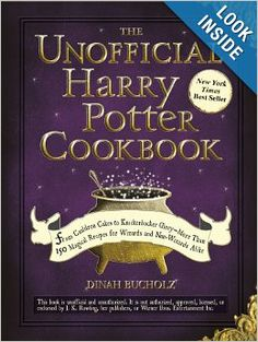 The Unofficial Harry Potter Cookbook: From Cauldron Cakes to Knickerbocker Glory--More Than 150 Magical Recipes for Muggles and Wizards: Din...
