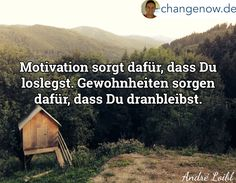Foto: Motivation sorgt dafür, dass Du loslegst. Gewohnheiten sorgen dafür, dass Du dranbleibst.  http://changenow.de/gratis-audio