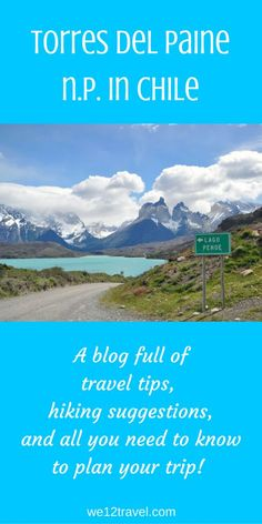 All you need to know about planning a trip to the stunning Torres del Paine National Park in Chilean Patagonia!