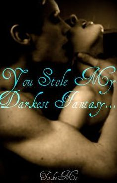 You Stole My Darkest Fantasy... - Ch. 1- Taken - TakeMe