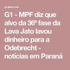 G1 - MPF diz que alvo da 36ª fase da Lava Jato lavou dinheiro para a Odebrecht - notícias em Paraná