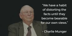 Bildresultat för we have a habit of distorting facts charlie munger quote Great Motivational Quotes, Inspirational Quotes, Famous Quotes, Best Quotes, Charlie Munger, Senior Quotes, Pep Talks, Good Vibes, Beautiful Words
