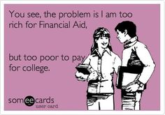Too rich for financial aid but too poor to pay for college that is why i owe the college yet again this semester