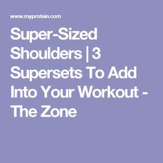 Super-Sized Shoulders   3 Supersets To Add Into Your Workout - The Zone