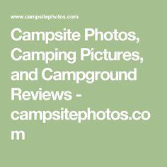 Campsite Photos, Camping Pictures, and Campground Reviews - campsitephotos.com