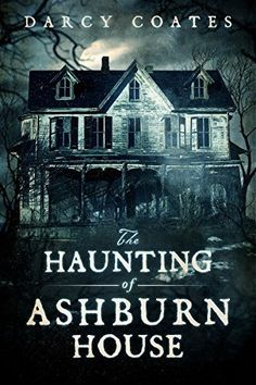 11 terrifying ghost stories worth reading this fall, including The Haunting of Ashburn House by Darcy Coates.