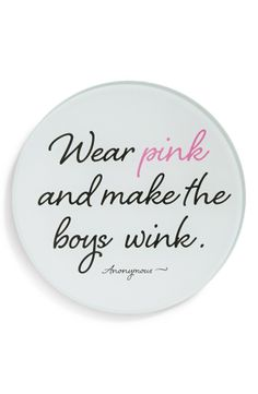 Wear pink and make the boys wind.