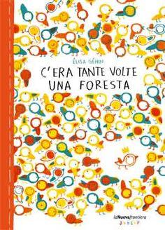 C'era tante volte una foresta  Elisa Gehin  Testi tradotti da Elisa Tramontin  Edizioni La Nuova Frontiera Junior #stampaitalia #illustrazione #libro