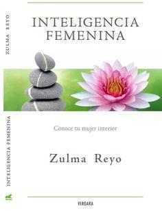 Inteligencia Femenina. Conoce tu Mujer Interior. Zulma Reyo