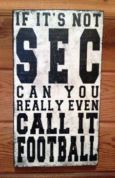 SEC Football is the only Football!!
