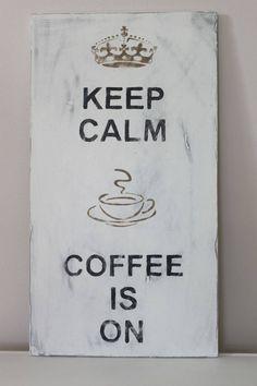 KEEP CALM COFFEE IS ON