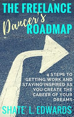 The Freelance Dancer's Roadmap: 4 Steps to Getting Work and Staying Inspired as You Create the Career of Your Dreams (English Edition)