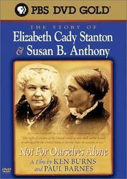 Not for Ourselves Alone  A documentary by Ken Burns about Elizabeth Cady Stanton and Susan B. Anthony who devoted their lives to get women the vote.