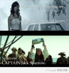 Who do you think you are... collecting your jar of hearts? Sparrow. CAPTAIN Jack Sparrow.