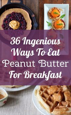 36 Ingenious Ways To Eat Peanut Butter For Breakfast