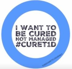 I Want To Be Cured Of Type 1 Diabetes Not Managed.
