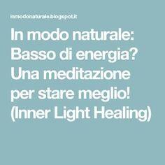 In modo naturale: Basso di energia? Una meditazione per stare meglio! (Inner Light Healing)