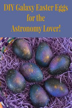 DIY Galaxy Easter Eggs for the little (or big) astronomy lover in your life.