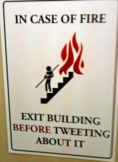Please do! In case of fire, exit building before tweeting! :-P