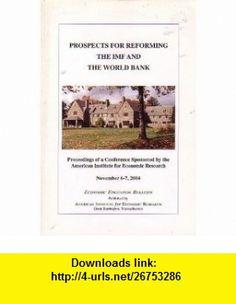 Prospects for Reforming the IMF and the World Bank Jr. Gerald P. ODriscoll, W. Lee Hoskins, Richard Huber, Adam Lerrick, Kenneth Rogoff, Mary Anastasia OGrady, Robert Skidelsky, Brett D. Schaefer, Thomas Ferguson, Claudia Rosett ,   ,  , ASIN: B000Q6E59A , tutorials , pdf , ebook , torrent , downloads , rapidshare , filesonic , hotfile , megaupload , fileserve
