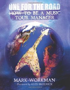 One for the Road: How to Be a Music Tour Manager: Amazon.co.uk: Mark Workman: 9780615726113: Books