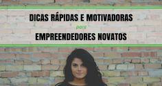 Dicas Rápidas e Motivadoras para Empreendedores Novatos