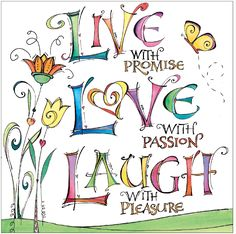 "We all know the popular words LIVE, LOVE, LAUGH. But adding ""LIVE With Promise, LOVE With Passion, and LAUGH With Pleasure"" just puts more ooomph and emphasis on what it's really all about! The Words, Positive Thoughts, Positive Quotes, Positive Life, Positive Affirmations, Favorite Quotes, Me Quotes, Laugh Quotes, Live Laugh Love Quotes"