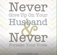 Never give up on your marriage that you went before God and witnesses to make vows till death do you part