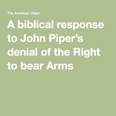A biblical response to John Piper's denial of the Right to bear Arms
