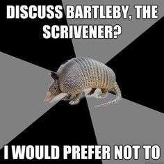 "bartleby i would prefer not too In fact, any time his employer asks him to do something, he offers the same response: ""i would prefer not to"" it is not that bartleby doesn't work."