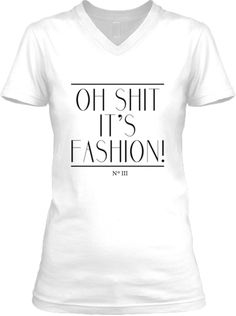 Brand New Style Oh Shit It's Fashion Tee designed by JM MMXIV.   Bella Missy V-Neck ($18.00)