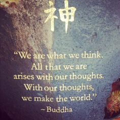 with our thoughts we make the world.