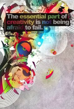 The essential part of creativity is not being afraid to fail.