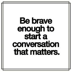 The hardest conversations to start are always the ones that are needed the most... #BeBrave