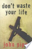 John Piper - Don't Waste Your Life. Deep Book!