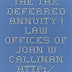 The Tax-Deferred Annuity | Law Offices of John W. Callinan http://www.eldercarelawyer.com/blog/2015/05/the-tax-deferred-annuity/  #probate #estateplanning #eldercarelawyer #elderlaw