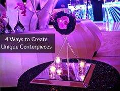 4 Wasy to Create Unique Centerpieces for your Wedding, Bat & Bar Mitzvah, Party - mazelmoments.com
