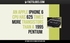 An Apple iPhone 6 CPU has 625 times more transistors than a 1995 Pentium. Facts You Didnt Know, Did You Know, Weird Facts, Fun Facts, Fact Slides, Apple Iphone 6, Creepy, Times, Education