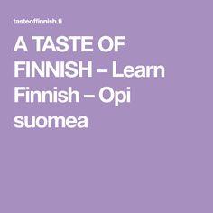 A TASTE OF FINNISH – Learn Finnish – Opi suomea Learn Finnish, Finnish Language, Opi, Learning, Studying, Teaching, Onderwijs
