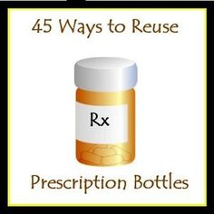 Dont toss plastic pill bottles - recycle them creatively! 45 fabulous uses for prescription bottles. Rx for home and office clutter!