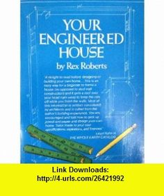 Rex Roberts Your Engineered House (9780871315335) Rex Roberts, Charlie Wing , ISBN-10: 0871315335  , ISBN-13: 978-0871315335 ,  , tutorials , pdf , ebook , torrent , downloads , rapidshare , filesonic , hotfile , megaupload , fileserve