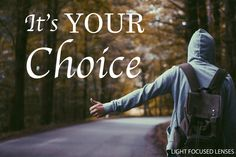 When Life Goes Off Course, You Choose. You get yo choose how your life turns out in the end. It's your choice.