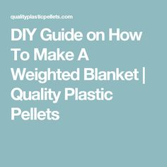 DIY Guide on How To Make A Weighted Blanket   Quality Plastic Pellets