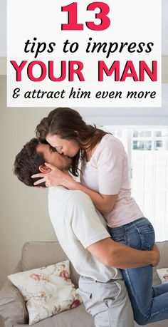 13 Ways to Impress Your Man and Attract Him Even More