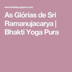 As Glórias de Sri Ramanujacarya | Bhakti Yoga Pura