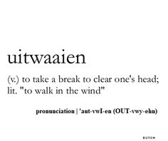 "uitwaaien ~ to take a break to clear one's head; literally ""to walk in the wind"""
