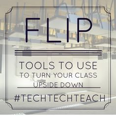 Tools to Flip Your Class #flippedlearning